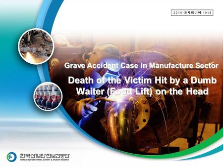 Safety–Training Media Dev. 2009-376-1103 Death of the Victim Hit by a Dumb Waiter (Food Lift) on the Head Grave Accident Case in Manufacture Sector 2010-