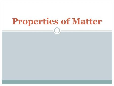 Properties of Matter. Physical properties Can be observed and measured without changing the kind of matter being studied. Physical changes do not change.
