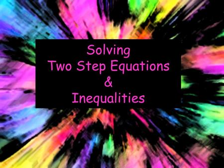 Solving Two Step Equations & Inequalities. Set up the following slide on your paper or dry-erase board.