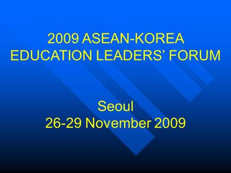 2009 ASEAN-KOREA EDUCATION LEADERS' FORUM Seoul 26-29 November 2009.