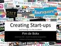 Creating Start-ups and framing it in the incubator Pim de Bokx Chairman DIA – Dutch Incubation Association Initiator of Pioneerz Partnership.