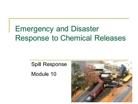 1 Emergency and Disaster Response to Chemical Releases Spill Response Module 10.