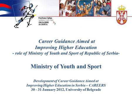 Career Guidance Aimed at Improving Higher Education - role of Ministry of Youth and Sport of Republic of Serbia- Ministry of Youth and Sport Development.