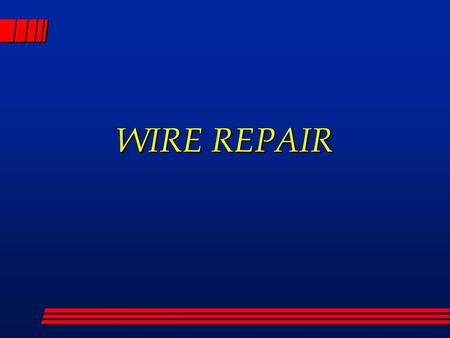 WIRE REPAIR. TROUBLESHOOTING STEPS l Confirm the Complaint l Study the electrical schematic l Locate and repair the fault l Test the repair.