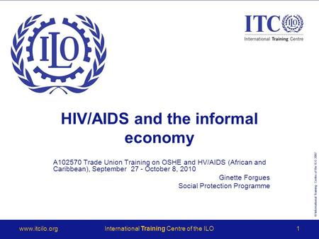 © International Training Centre of the ILO 2007 www.itcilo.orgInternational Training Centre of the ILO1 HIV/AIDS and the informal economy A102570 Trade.