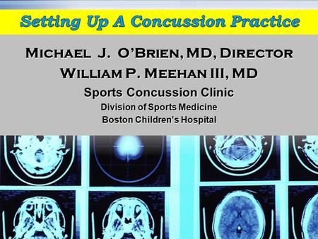 Michael J. O'Brien, MD, Director William P. Meehan III, MD Sports Concussion Clinic Division of Sports Medicine Boston Children's Hospital.