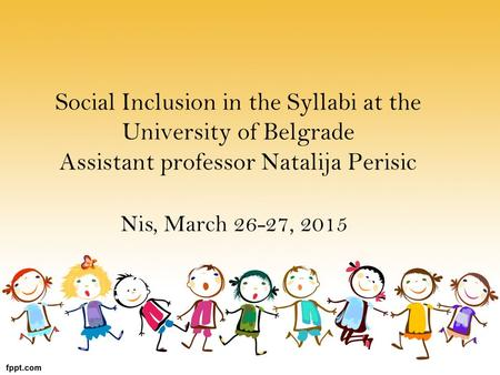 Social Inclusion in the Syllabi at the University of Belgrade Assistant professor Natalija Perisic Nis, March 26-27, 2015.