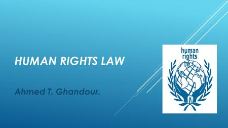 HUMAN RIGHTS LAW Ahmed T. Ghandour.. CHAPTER 9. HUMANITARIAN LAW.
