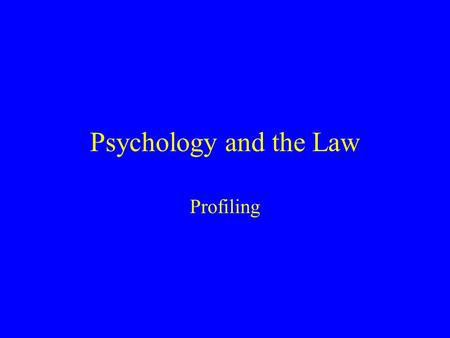 Psychology and the Law Profiling. Plan for Today What is Profiling? Offender typologies Problems with profiling.
