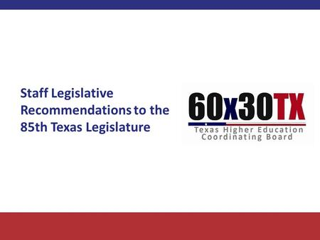 Staff Legislative Recommendations to the 85th Texas Legislature.