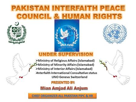  Ministry of Religious Affairs (Islamabad)  Ministry of Minority Affairs (Islamabad)  Ministry of Interior Affairs (Islamabad)  Interfaith International.
