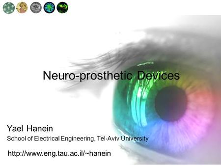 Neuro-prosthetic Devices Yael Hanein School of Electrical Engineering, Tel-Aviv University