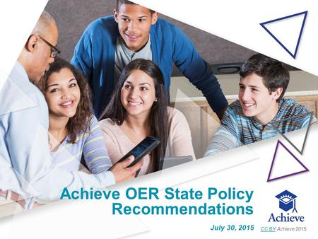 Achieve OER State Policy Recommendations July 30, 2015 CC BYCC BY Achieve 2015.