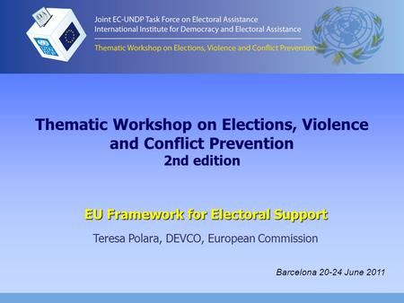 Thematic Workshop on Elections, Violence and Conflict Prevention 2nd edition EU Framework for Electoral Support Teresa Polara, DEVCO, European Commission.
