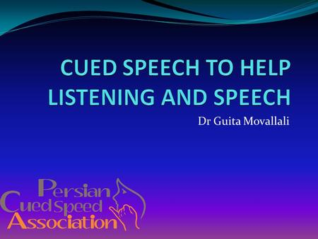 Dr Guita Movallali. How does Cued Speech help speech? Speech is much more complex than the ability to make speech sounds. It is necessary to know how.