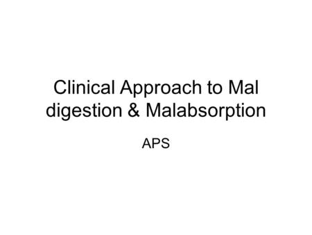Clinical Approach to Mal digestion & Malabsorption APS.