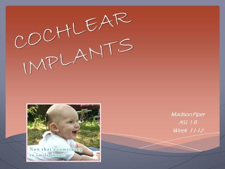 COCHLEAR IMPLANTS Madison Piper ASL 1 B Week 11-12.