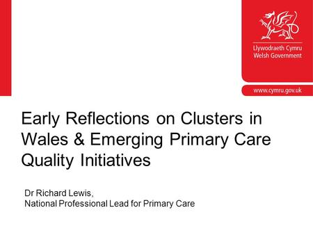 Corporate slide master With guidelines for corporate presentations Dr Richard Lewis, National Professional Lead for Primary Care Early Reflections on Clusters.