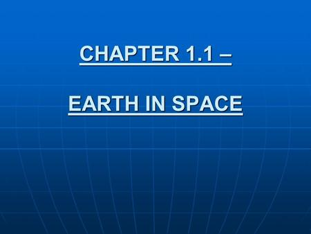 CHAPTER 1.1 – EARTH IN SPACE. I. HOW EARTH MOVES Definition of Astronomy: The study of the moon, stars, and other objects in space. Definition of Astronomy: