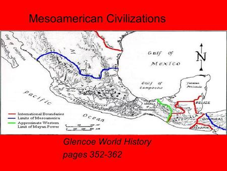 Mesoamerican Civilizations Glencoe World History pages 352-362.