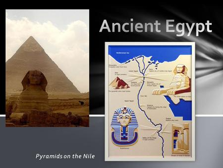 Pyramids on the Nile. Geography of Egypt The Nile River- the world's longest river over 4,100 miles long. The Gift of the Nile Rich fertile black mud,