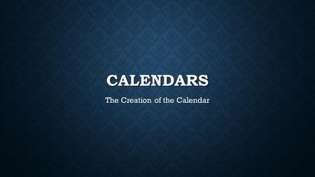 CALENDARS The Creation of the Calendar. THE LUNAR CALENDAR The first calendar that was used was the lunar calendar. The first calendar that was used was.