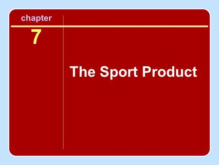 Chapter 7 The Sport Product. Objectives To recognize the elements of the sport product that contribute to its uniqueness in the wider marketplace of goods.