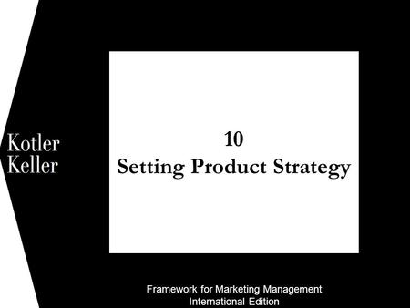 Framework for Marketing Management International Edition 10 Setting Product Strategy 1.