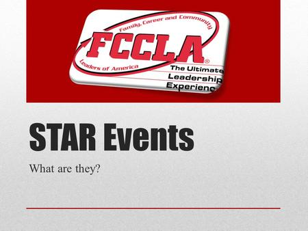STAR Events What are they?. STAR events (Students Taking Action with Recognition) are competitive events in which members are recognized for proficiency.