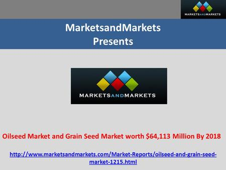 MarketsandMarkets Presents Oilseed Market and Grain Seed Market worth $64,113 Million By 2018