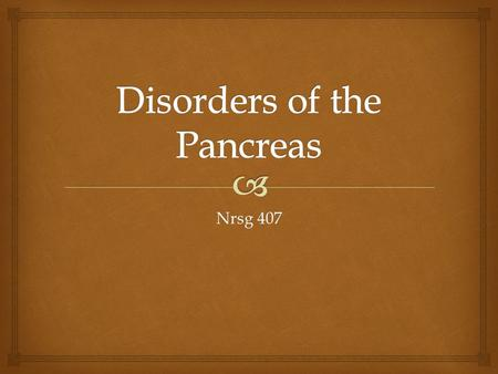 Nrsg 407. PANCREAS  Exocrine Secretes digestive enzymes into the small intestines Breakdown of CHO, protein, and fats  Endocrine Produces hormones Insulin.
