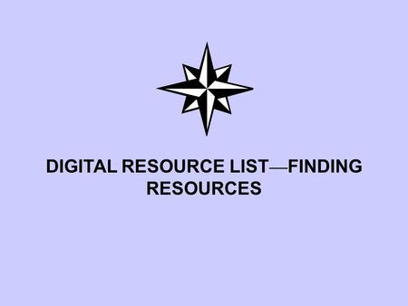 DIGITAL RESOURCE LIST — FINDING RESOURCES. DESTINY Books, AV, websites Standards Search --Alabama or Common Core (NGA Center) Resource Lists—printable,
