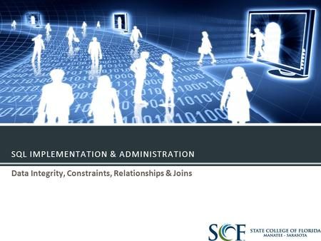 SQL IMPLEMENTATION & ADMINISTRATION Data Integrity, Constraints, Relationships & Joins.