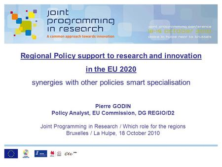 Regional Policy support to research and innovation in the EU 2020 synergies with other policies smart specialisation Pierre GODIN Policy Analyst, EU Commission,