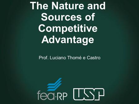 Chapter 7 The Nature and Sources of Competitive Advantage Prof. Luciano Thomé e Castro.
