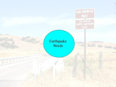 Earthquake Words. Earthquake damage - San Andreas Fault or San Francisco's fault?  To understand how humans can influence the effects of an earthquake.