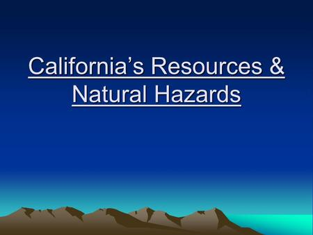 California's Resources & Natural Hazards. California Geology Sierra Nevada Mountains Volcanoes San Andres Fault Central Valley.