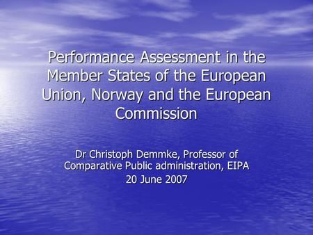 Performance Assessment in the Member States of the European Union, Norway and the European Commission Dr Christoph Demmke, Professor of Comparative Public.