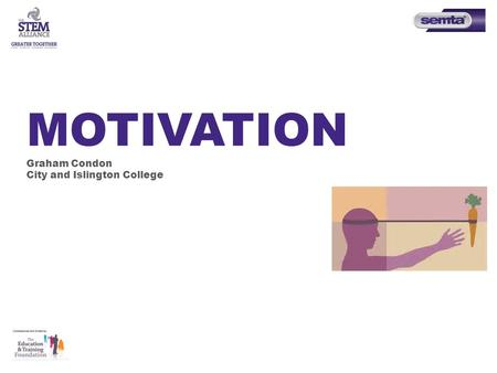 MOTIVATION Graham Condon City and Islington College.