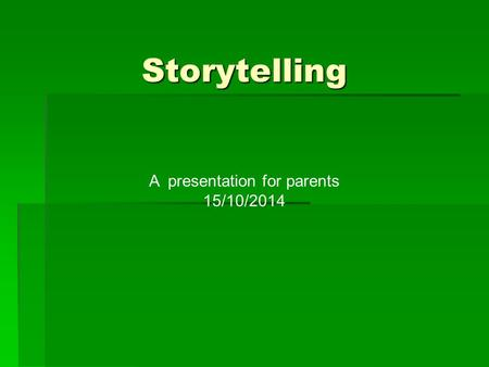 Storytelling A presentation for parents 15/10/2014.