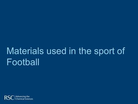 Materials used in the sport of Football. Football is a team game played by both men and women. Versions of the game can be traced back as far as the 8.