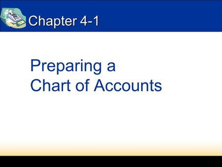 Chapter 4-1 Preparing a Chart of Accounts. 2 Chapter 5 5-1 Journal provides a permanent record of debit and credit parts of a transaction--in chronological.