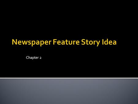 Chapter 2.  When is the last time you read a newspaper ▪ Why did you look at it ▪ What section did you read.