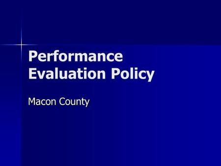 Performance Evaluation Policy Macon County. Performance Appraisal is a process... Not a form or document.