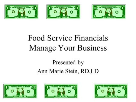 Food Service Financials Manage Your Business Presented by Ann Marie Stein, RD,LD.