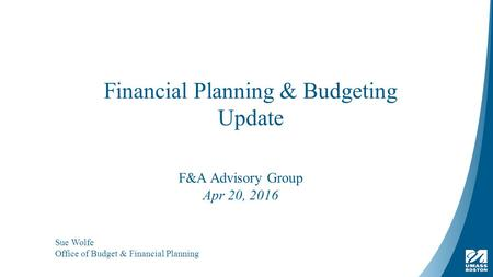 Financial Planning & Budgeting Update Sue Wolfe Office of Budget & Financial Planning F&A Advisory Group Apr 20, 2016.
