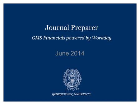 Journal Preparer GMS Financials powered by Workday June 2014.