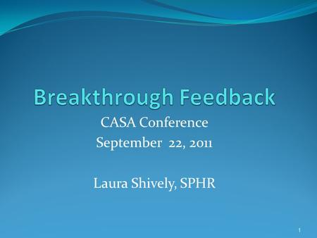 CASA Conference September 22, 2011 Laura Shively, SPHR 1.