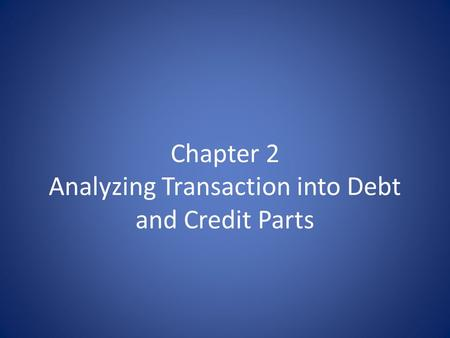 Chapter 2 Analyzing Transaction into Debt and Credit Parts.