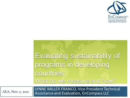 Evaluating sustainability of programs in developing countries: What do we measure and how? LYNNE MILLER FRANCO, Vice President Technical Assistance and.
